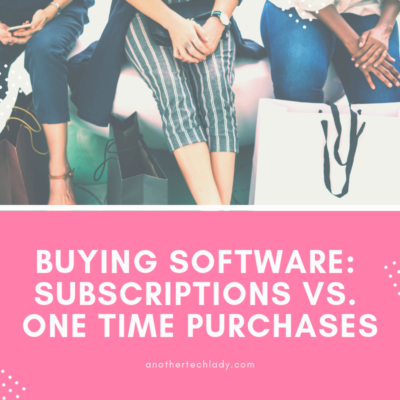 Buying Software: Subscription Vs. One Time Purchase